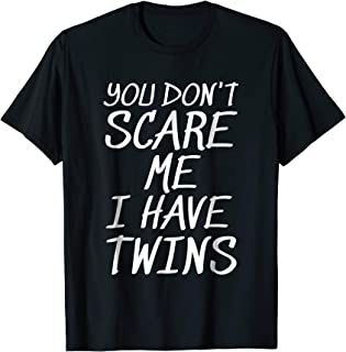Funny You Don't Scare Me I Have Twins Family Parent Tshirt