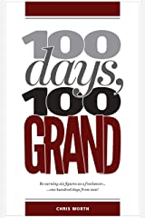 100 Days, 100 Grand: Be earning six figures as a freelancer ... 100 days from now! Kindle Edition