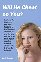Will He Cheat on You?: Evaluate the likelihood that your husband or boyfriend will cheat on you one day, and find out what to do if he's a potential cheater who is prone to infidelity.