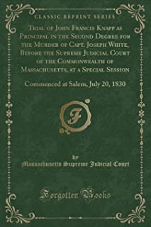 Trial of John Francis Knapp as Principal in the Second Degree for the Murder of Capt. Joseph White, Before the Supreme Jud...