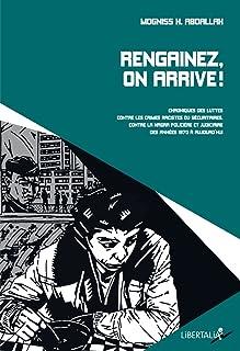 Rengainez, on arrive ! : Chroniques des luttes contre les crimes racistes ou sécuritaires, contre la Hagra policière et judicière des années 1970 à nos jours