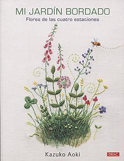 Mi jardín bordado: Flores de las cuatro estaciones (Spanish Edition)
