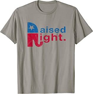 Conservative Republican T Shirt Raised Right Anti Liberal