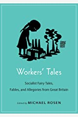 Workers' Tales: Socialist Fairy Tales, Fables, and Allegories from Great Britain (Oddly Modern Fairy Tales, 22 Book 12) Kindle Edition
