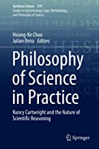 Philosophy of Science in Practice: Nancy Cartwright and the Nature of Scientific Reasoning (Synthese Library Book 379)