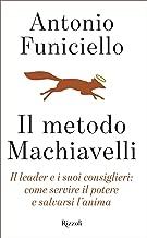 Il metodo Machiavelli: Il leader e i suoi consiglieri: come servire il potere e salvarsi l'anima (Italian Edition)