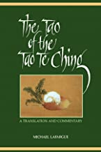 The Tao of the Tao Te Ching: A Translation and Commentary (SUNY series in Chinese Philosophy and Culture)
