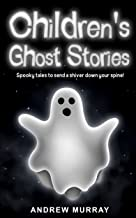 Children's Ghost Stories: Classic spine-chillers by Charles Dickens, Washington Irving and William Shakespeare retold, with ghastly jokes and much more
