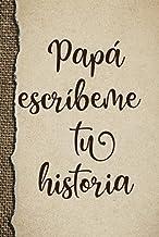 Papá escríbeme tu historia: Diario quitado de un padre para compartir su vida, sus recuerdos y su amor. (Spanish Edition)
