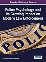 Police Psychology and Its Growing Impact on Modern Law Enforcement (Advances in Psychology, Mental Health, and Behavioral Studies)