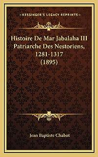 Histoire De Mar Jabalaha III Patriarche Des Nestoriens, 1281-1317 (1895)