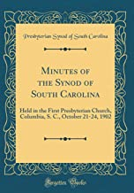 Minutes of the Synod of South Carolina: Held in the First Presbyterian Church, Columbia, S. C., October 21-24, 1902 (Classic Reprint)