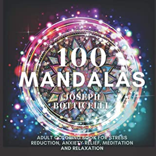 100 Mandalas: Adult Coloring Book for Stress Reduction, Anxiety Relief, Meditation and Relaxation