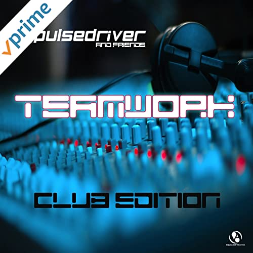 Pulsedriver - Teamwork - Pulsedriver & Friends (Club Edition)
