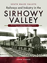 Railways and Industry in the Sirhowy Valley: Newport to Tredegar & Nantybwch, including Hall's Road (South Wales Valleys)
