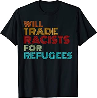 Will Trade Racists For Refugees T-Shirt Political Shirt