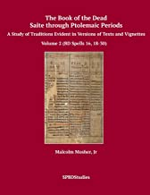 The Book of the Dead, Saite through Ptolemaic Periods: A Study of Traditions Evident in Versions of Texts and Vignettes (Volume 2 (BD Spells 16, 18-30))