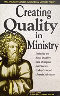 Creating Quality in Ministry: Insights on How Quality Can Sharpen an Focus Today's Local Church Ministry