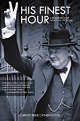 His Finest Hour: A Biography of Winston Churchill Kindle Edition