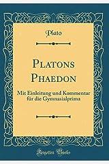 Platons Phaedon: Mit Einleitung Und Kommentar Für Die Gymnasialprima (Classic Reprint) Capa dura