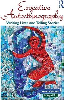 Evocative Autoethnography (Writing Lives: Ethnographic Narratives)