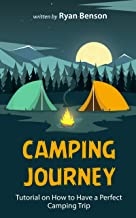 Camping Journey: Tutorial On How To Have a Perfect Camping Trip