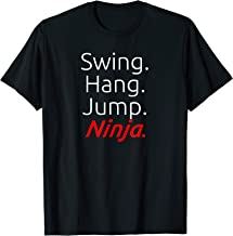 Swing. Hang. Jump. Ninja. - Ninja T-Shirt