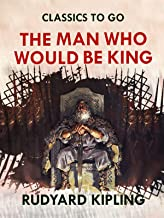 The Man Who Would be King (Annotated)