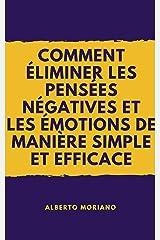 COMMENT ÉLIMINER LES PENSÉES NÉGATIVES ET LES ÉMOTIONS DE MANIÈRE SIMPLE ET EFFICACE (AUTO-ASSISTANCE ET DÉVELOPPEMENT PERSONNEL t. 93) (French Edition) Formato Kindle