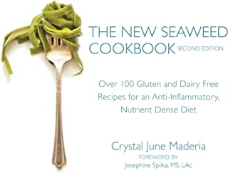 The New Seaweed Cookbook, Second Edition: Over 100 Gluten and Dairy Free Recipes for an Anti-Inflammatory, Nutrient Dense Diet