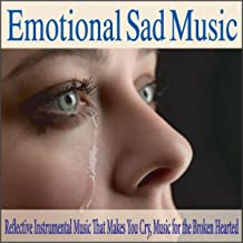 Emotional Sad Music: Reflective Instrumental Music That Makes You Cry, Music for the Broken Hearted
