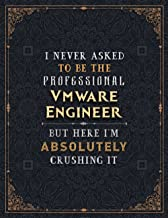 Vmware Engineer Lined Notebook - I Never Asked To Be The Professional Vmware Engineer But Here I'm Absolutely Crushing It ...
