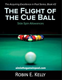 The Flight of the Cue Ball : Side Spin Allowances (The Acquiring Excellence in Pool Series Book 2)