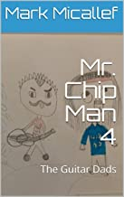 Mr. Chip Man 4: The Guitar Dads (English Edition)
