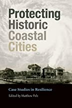 Protecting Historic Coastal Cities: Case Studies in Resilience: 34 (Gulf Coast Books)