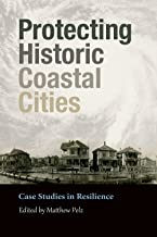 Protecting Historic Coastal Cities: Case Studies in Resilience (Gulf Coast Books, sponsored by Texas A&M University-Corpus Christi)