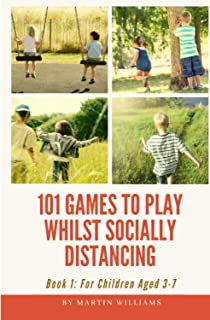 101 Games To Play Whilst Socially Distancing: For Children Aged 3-7