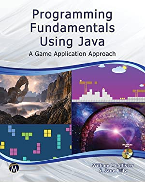Programming Fundamentals Using JAVA: A Game Applications Approach