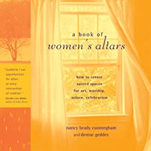 A Book of Women's Altars: How to Create Sacred Spaces for Art, Worship, Solace, Celebration (English Edition)