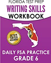 FLORIDA TEST PREP Writing Skills Workbook Daily FSA Practice Grade 6: Preparation for the Florida Standards Assessments (FSA)
