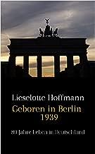 Geboren in Berlin 1939: 80 Jahre Leben in Deutschland (German Edition)