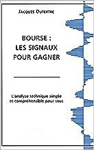 BOURSE : LES SIGNAUX POUR GAGNER: L'analyse technique simple et compréhensible pour tous (French Edition)