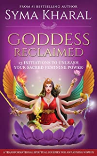 Goddess Reclaimed: 13 Initiations to Unleash Your Sacred Feminine Power