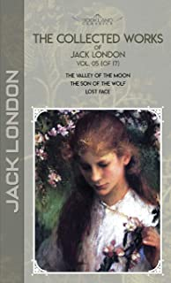 The Collected Works of Jack London, Vol. 05 (of 17): The Valley of the Moon; The son of the wolf; Lost Face