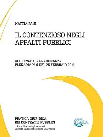 IL CONTENZIOSO NEGLI APPALTI PUBBLICI: Aggiornato all'Adunanza Plenaria n. 9 del 25 febbraio 2014 (Pratica Giuridica dei Contratti Pubblici)
