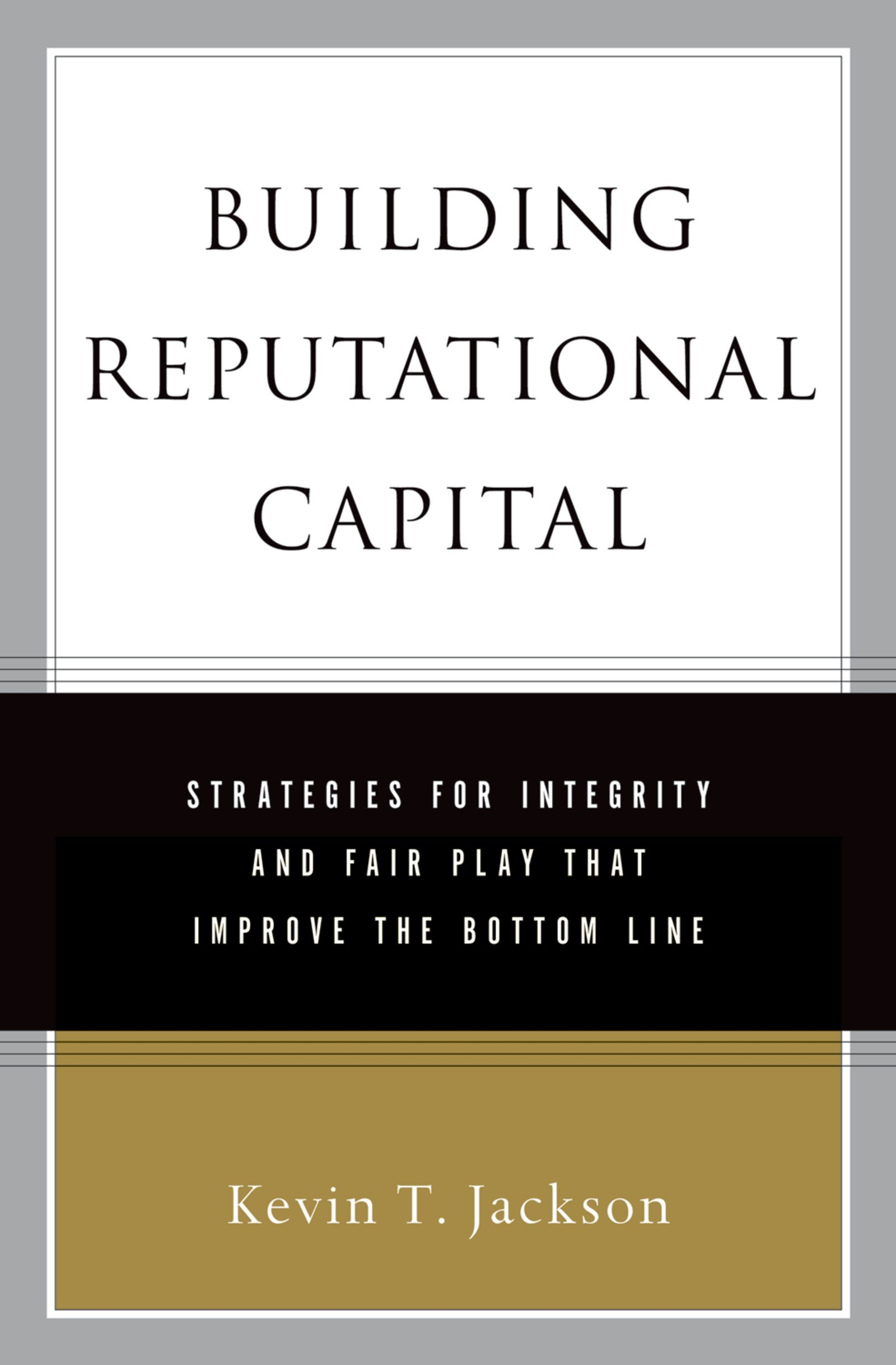 Image OfBuilding Reputational Capital: Strategies For Integrity And Fair Play That Improve The Bottom Line (English Edition)