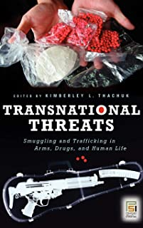 Transnational Threats: Smuggling and Trafficking in Arms, Drugs, and Human Life (Praeger Security International)