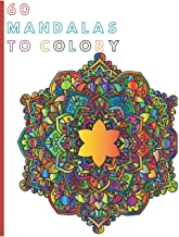 60 MANDALAS TO COLORY: 60 mandalas to color, deferring to women and men, deferring to young and old to relax, spend time t...