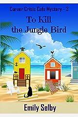 To Kill the Jungle Bird (Career Crisis Café Mystery Book 3) Kindle Edition