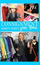Consignment from Home: A Step-by-Step Guide Written from Two Decades in the Retail Trenches